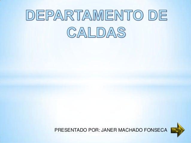 PRESENTADO POR: JANER MACHADO FONSECA