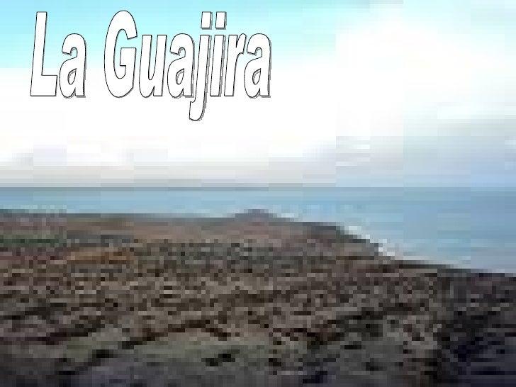 La Guajira La Guajira La Guajira