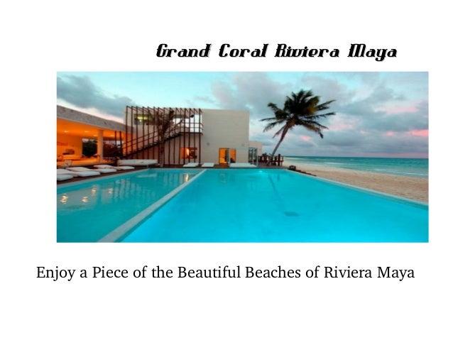 Grand Coral Riviera Maya  EnjoyaPieceoftheBeautifulBeachesofRivieraMaya