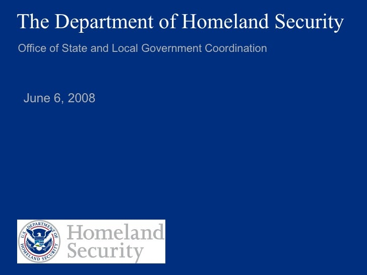 The Department of Homeland Security Office of State and Local Government Coordination June 3, 2009