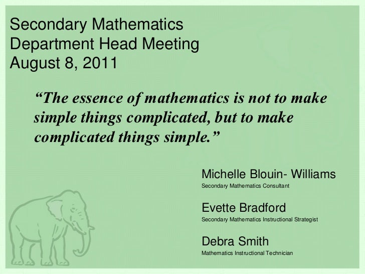 """Secondary Mathematics Department Head Meeting August 8, 2011<br />""""The essence of mathematics is not to make simple things..."""