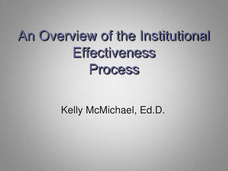 An Overview of the Institutional EffectivenessProcess<br />Kelly McMichael, Ed.D.<br />