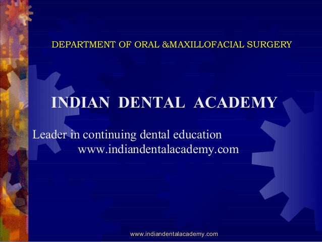 DEPARTMENT OF ORAL &MAXILLOFACIAL SURGERY  INDIAN DENTAL ACADEMY Leader in continuing dental education www.indiandentalaca...