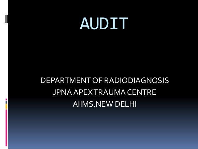 AUDIT DEPARTMENT OF RADIODIAGNOSIS JPNA APEXTRAUMA CENTRE AIIMS,NEW DELHI