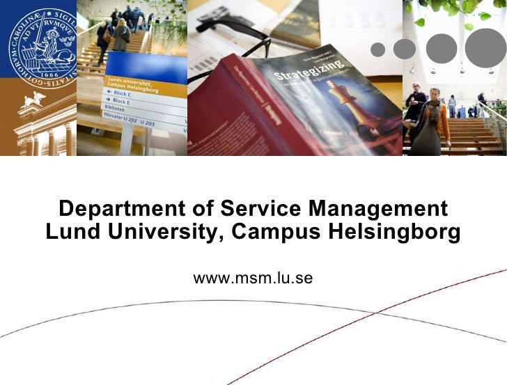 Department of Service Management Lund University, Campus Helsingborg www.msm.lu.se