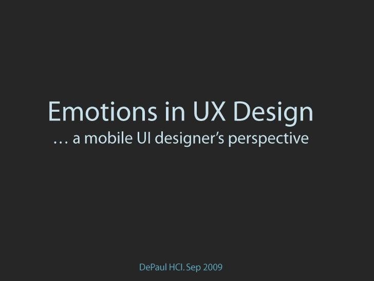 Emotions in UX Design… a mobile UI designer's perspective<br />DePaul HCI. Sep 2009<br />