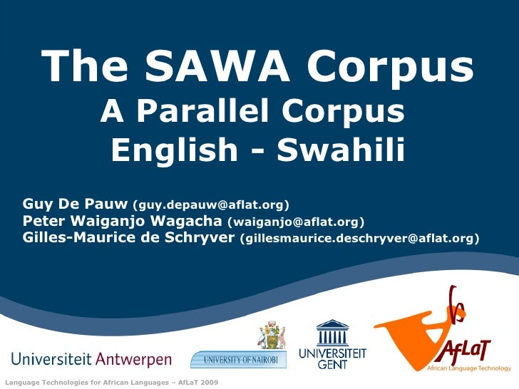 The SAWA Corpus A Parallel Corpus  English - Swahili Guy De Pauw   (guy.depauw@aflat.org) Peter Waiganjo Wagacha   (waigan...
