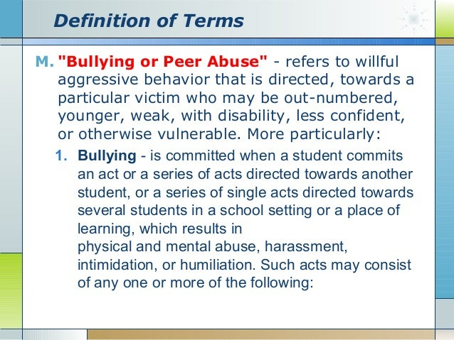 Does anybody know the definiton of bullying in your own words?and also child abuse?