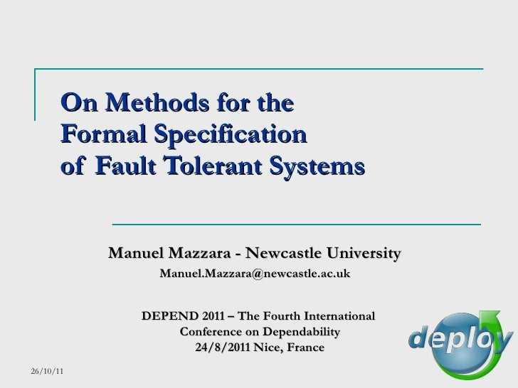 On Methods for the  Formal Specification  of Fault Tolerant Systems Manuel Mazzara - Newcastle University DEPEND 2011 –  T...