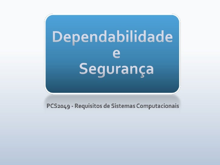 Dependabilidade eSegurança<br />PCS2049 - Requisitos de Sistemas Computacionais<br />