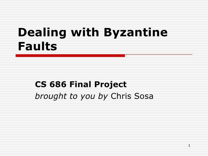 Dealing with Byzantine Faults CS 686 Final Project brought to you by  Chris Sosa
