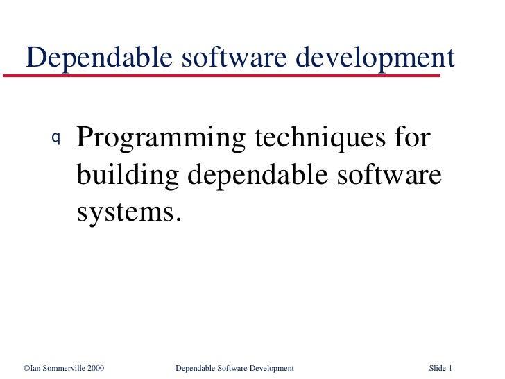 Dependable software development <ul><li>Programming techniques for building dependable software systems. </li></ul>