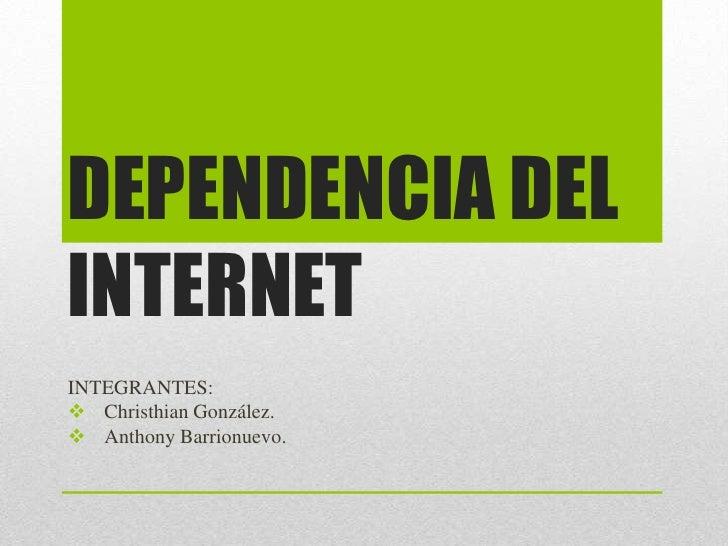 DEPENDENCIA DELINTERNETINTEGRANTES: Christhian González. Anthony Barrionuevo.