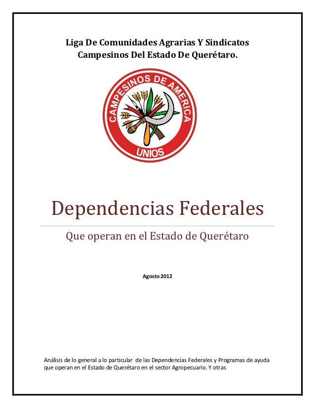 Liga De Comunidades Agrarias Y Sindicatos           Campesinos Del Estado De Querétaro.  Dependencias Federales        Que...