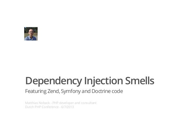 Dependency Injection SmellsFeaturing Zend,Symfonyand DoctrinecodeMatthias Noback - PHP developer and consultantDutch PHP C...