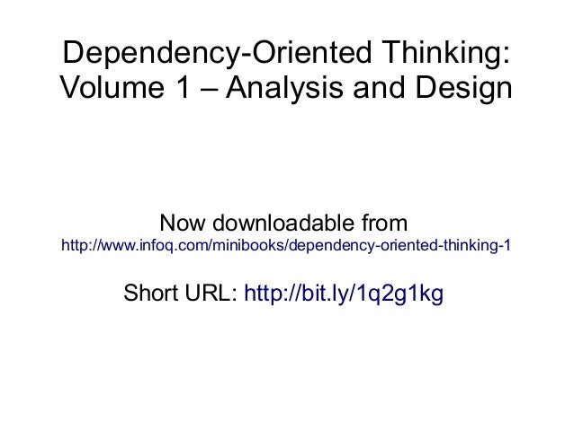 Dependency-Oriented Thinking: Volume 1 – Analysis and Design Now downloadable from http://www.infoq.com/minibooks/dependen...