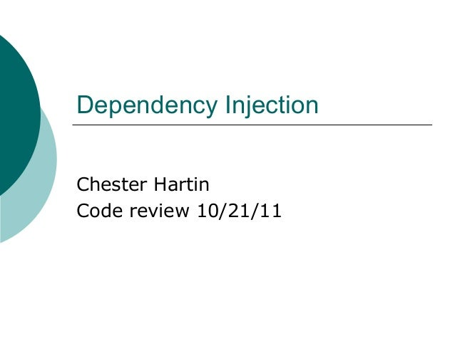 Dependency InjectionChester HartinCode review 10/21/11