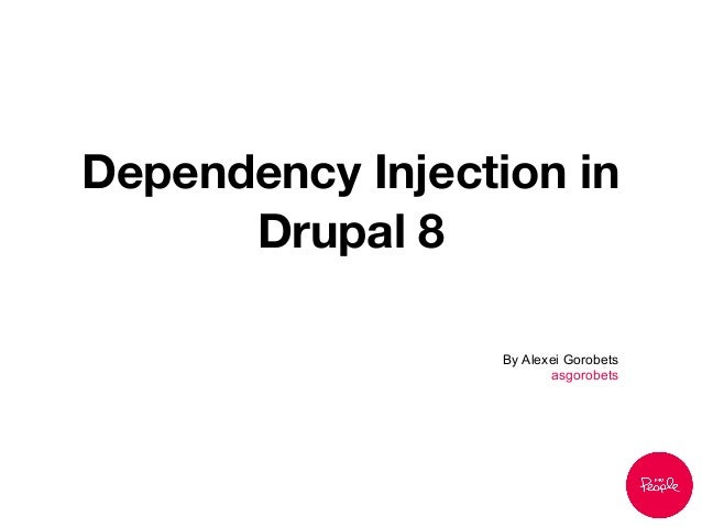 Dependency Injection in Drupal 8 By Alexei Gorobets asgorobets