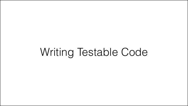 Writing Testable Code