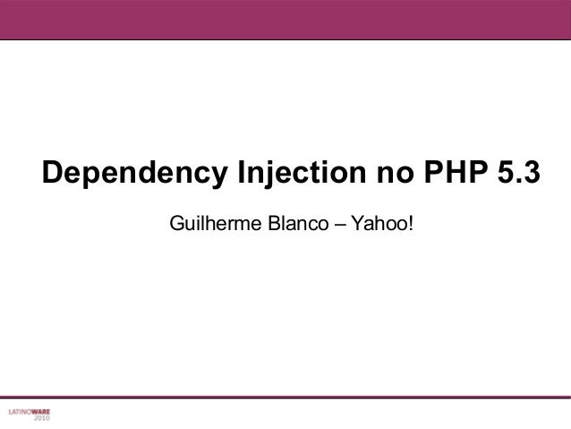 Dependency Injection no PHP 5.3 Guilherme Blanco – Yahoo!