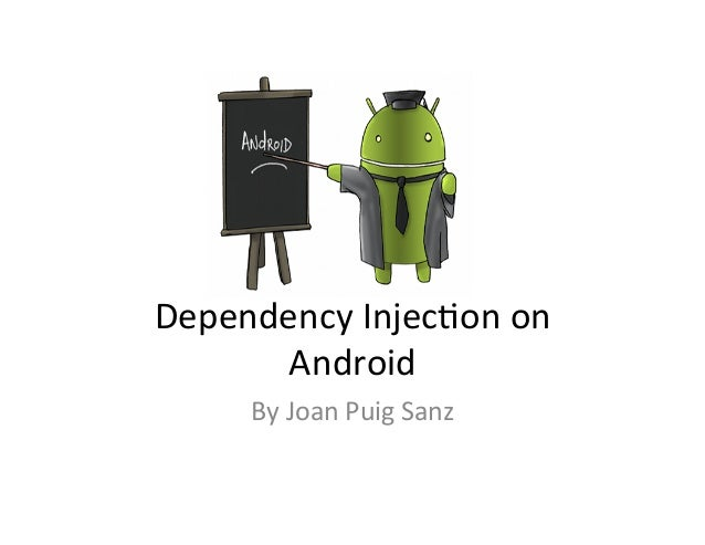 Dependency  Injec+on  on   Android   By  Joan  Puig  Sanz