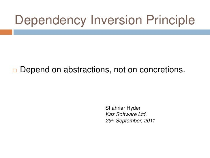 Dependency Inversion Principle   Depend on abstractions, not on concretions.                          Shahriar Hyder     ...