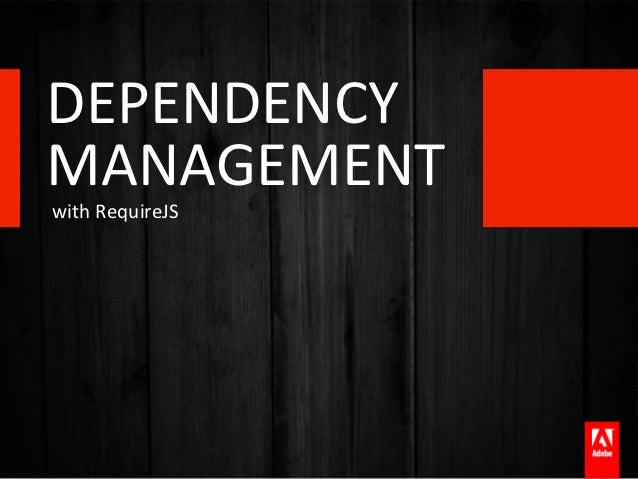 DEPENDENCY	  	  MANAGEMENT	  with	  RequireJS