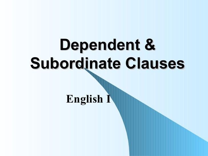 Dependent & Subordinate Clauses English I