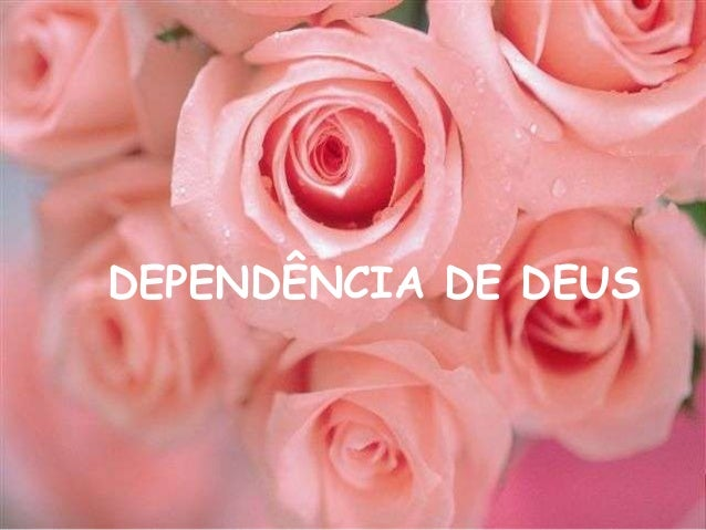 DEPENDÊNCIA DE DEUS