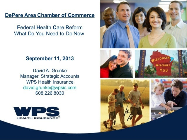 De Pere Area Chamber Affordable Care Act Presentation, David Grunke, Manager Strategic Accounts, WPS Health Insurance