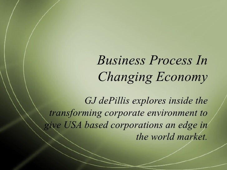 Business Process In Changing Economy GJ dePillis explores inside the transforming corporate environment to give USA based ...