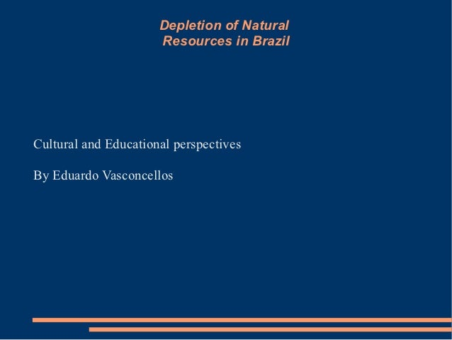Depletion of Natural                      Resources in BrazilCultural and Educational perspectivesBy Eduardo Vasconcellos