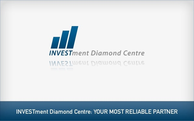 INVESTment Diamond Centre: YOUR MOST RELIABLE PARTNER