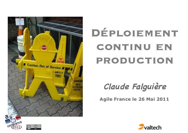 Déploiement continu en production  Claude Falguière Agile France le 26 Mai 2011