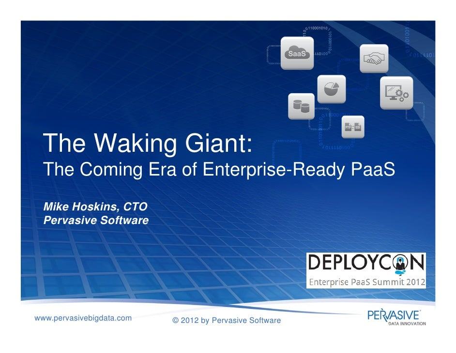 The Waking Giant:  The Coming Era of Enterprise-Ready PaaS  Mike Hoskins, CTO  Pervasive Softwarewww.pervasivebigdata.com ...