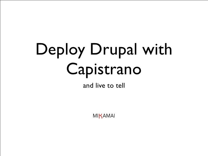 Deploy Drupal with    Capistrano       and live to tell