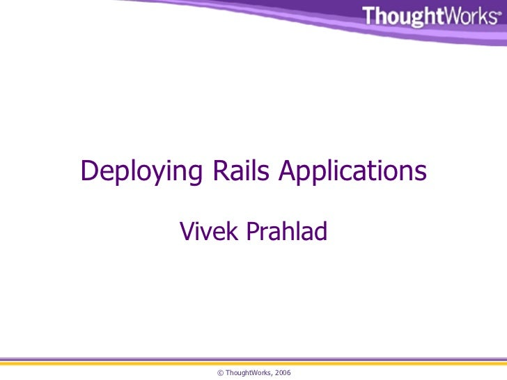 Deploying Rails Applications Vivek Prahlad