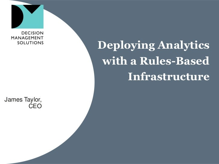 Deploying Analytics                 with a Rules-Based                     InfrastructureJames Taylor,       CEO