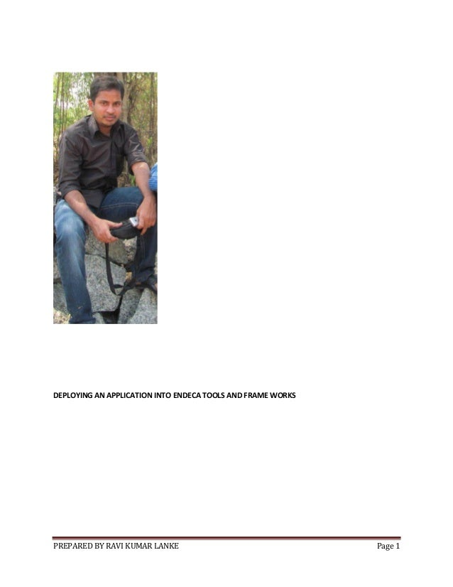 PREPARED BY RAVI KUMAR LANKE Page 1 DEPLOYING AN APPLICATION INTO ENDECA TOOLS AND FRAME WORKS