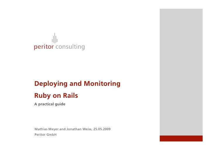 Deploying and Monitoring Ruby on Rails A practical guide     Mathias Meyer and Jonathan Weiss, 25.05.2009 Peritor GmbH