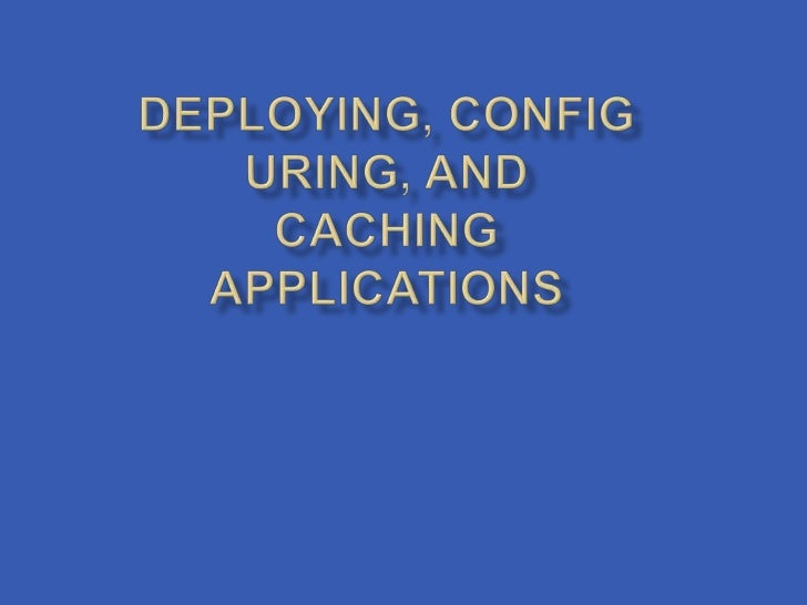    After you've developed and tested your    application, it's time to deploy it to a production    environment.   The d...