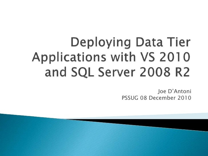 Deploying Data Tier Applications with VS 2010 and SQL Server 2008 R2<br />Joe D'Antoni<br />PSSUG 08 December 2010<br />