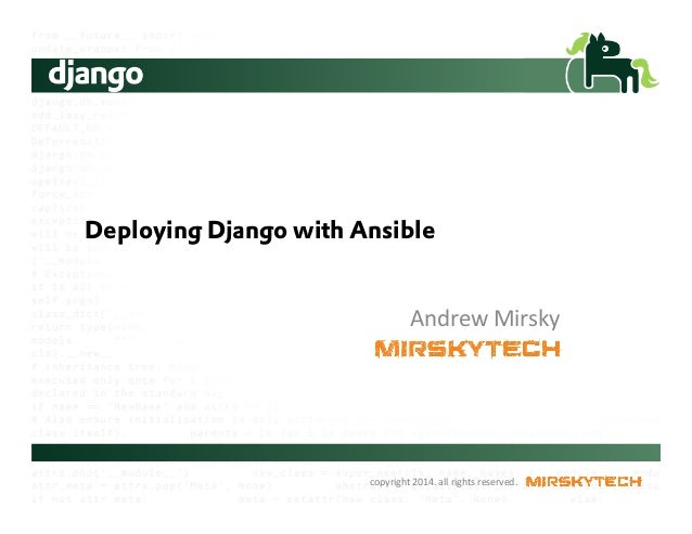 copyright  2014.  all  rights  reserved.   Deploying Django with Ansible Andrew  Mirsky