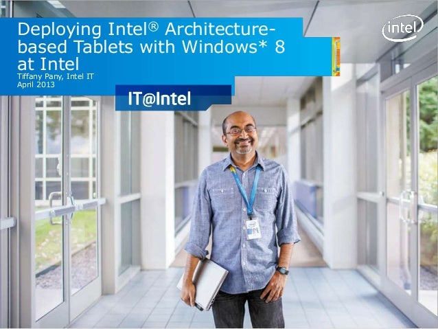 Deploying Intel® Architecture- based Tablets with Windows* 8 at Intel Tiffany Pany, Intel IT April 2013