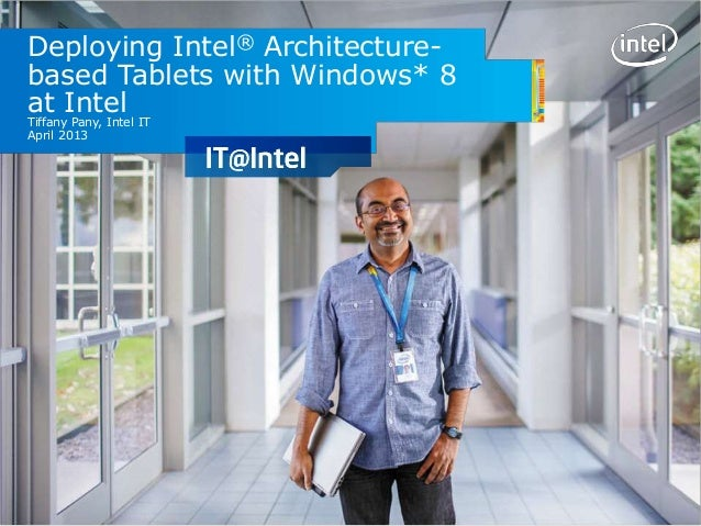 Deploying Intel® Architecture-based Tablets with Windows* 8at IntelTiffany Pany, Intel ITApril 2013