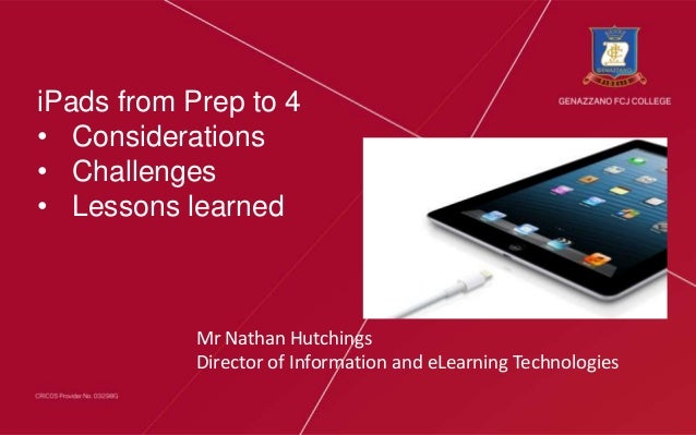 Slide title here Mr Nathan Hutchings Director of Information and eLearning Technologies iPads from Prep to 4 • Considerati...