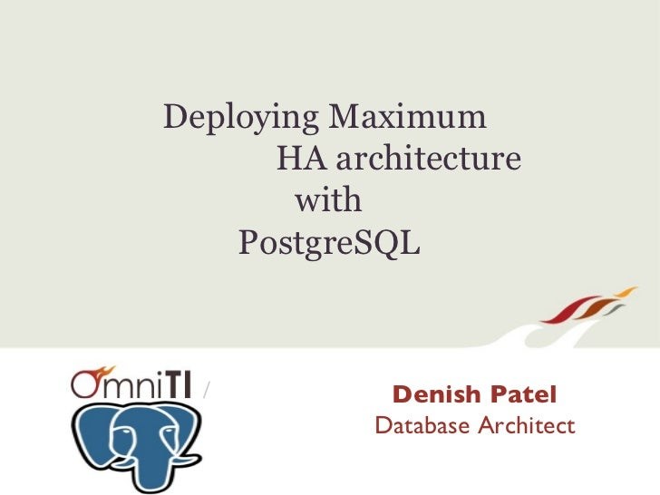 Deploying Maximum      HA architecture        with    PostgreSQL  /          Denish Patel            Database Architect