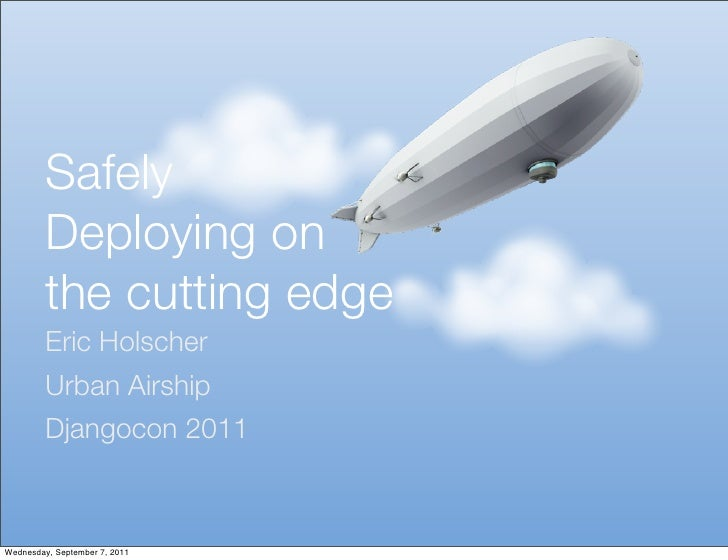 Safely         Deploying on         the cutting edge         Eric Holscher         Urban Airship         Djangocon 2011Wed...