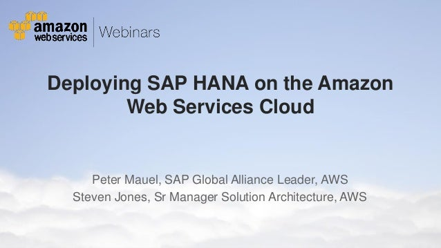 AWS Webcast - Deploying SAP HANA Workloads on the Amazon Web Services Cloud