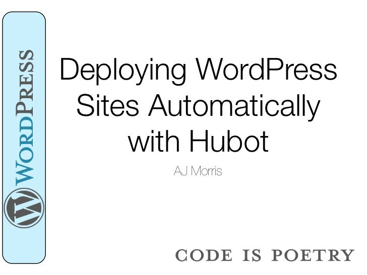 Deploying WordPress Sites Automatically     with Hubot        AJ Morris